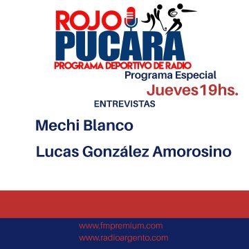 Hoy a partir de las 19hs. Programa Especial de Rojo Pucara Entrevistas a Mechi Blanco y Lucas Gonzalez Amorosino